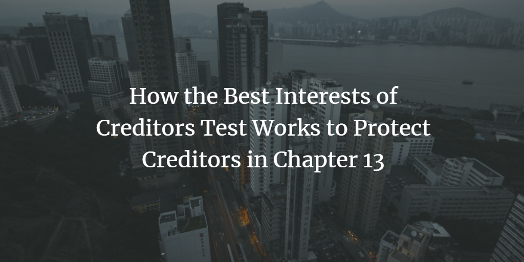 How the Best Interests of Creditors Test Works to Protect Creditors in Chapter 13