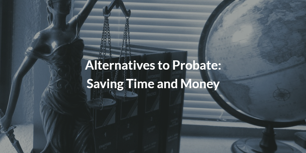 Alternatives to Probate: Saving Time and Money