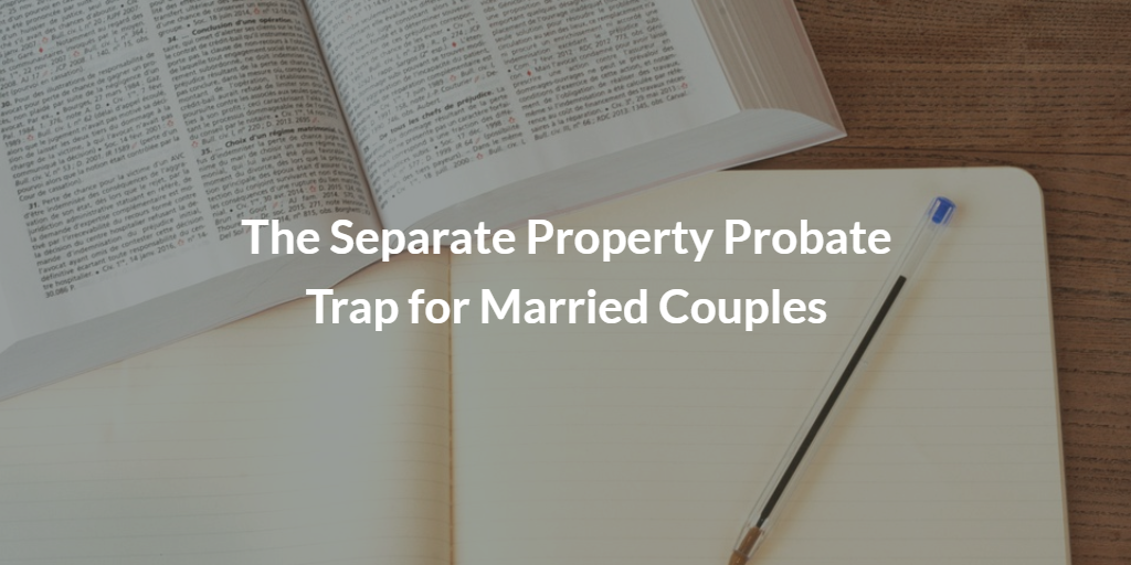 The Separate Property Probate Trap for Married Couples