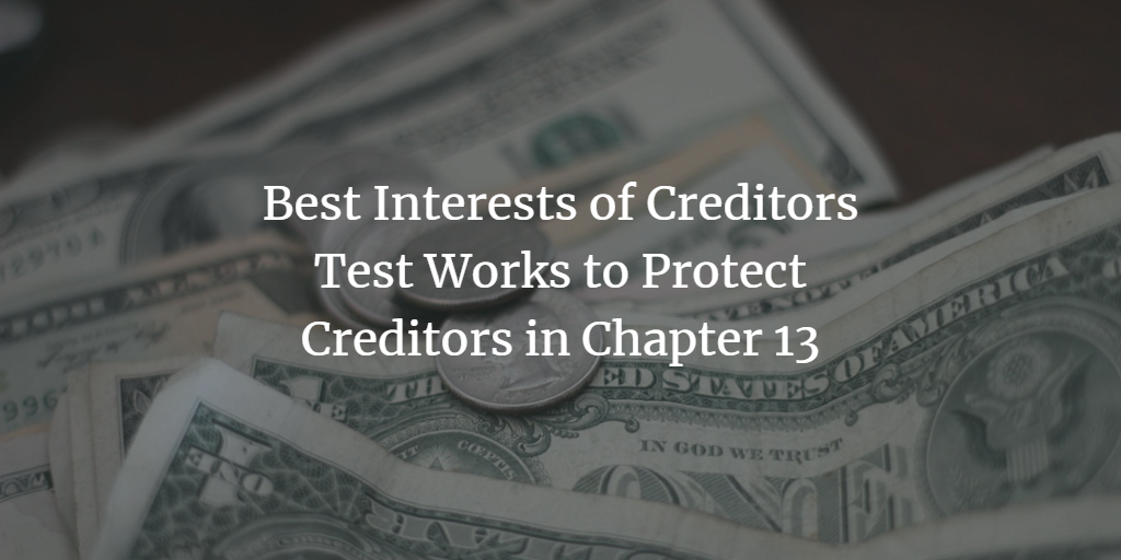 Best Interests of Creditors Test Works to Protect Creditors in Chapter 13