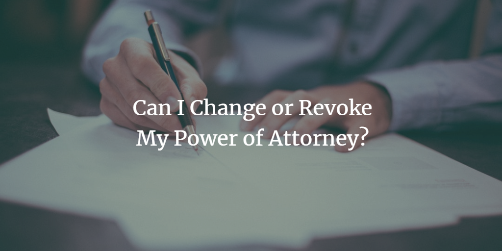 Can I Change or Revoke My Power of Attorney?