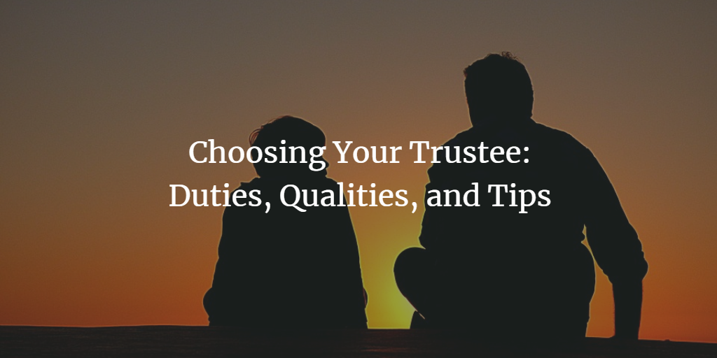 Choosing Your Trustee: Duties, Qualities, and Tips