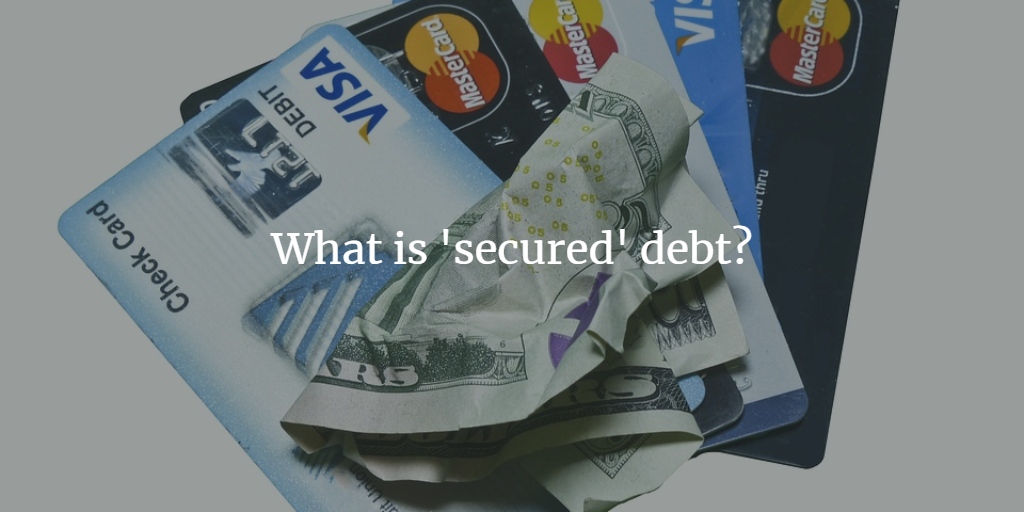 What is 'secured' debt?