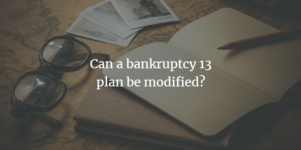 Can a bankruptcy 13 plan be modified?