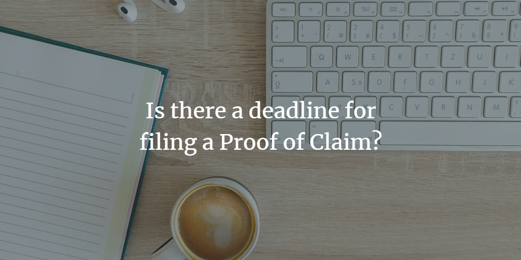 Is there a deadline for filing a Proof of Claim?