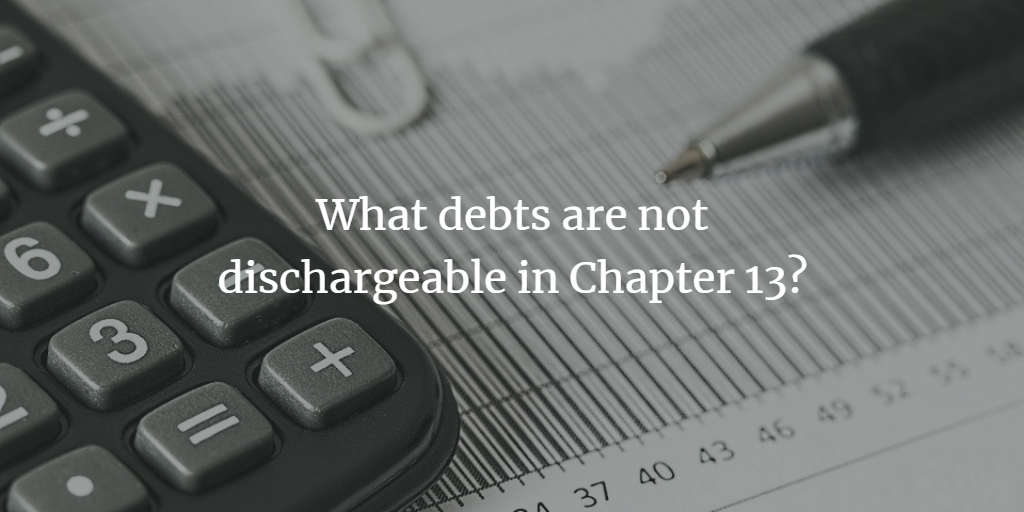 What debts are not dischargeable in Chapter 13?