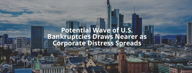 Potential Wave of U.S. Bankruptcies Draws Nearer as Corporate Distress Spreads