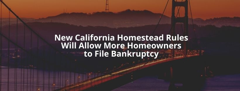 New California Homestead Rules Will Allow More Homeowners to File Bankruptcy