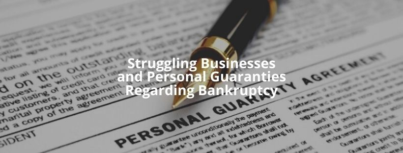 Struggling Businesses and Personal Guaranties Regarding Bankruptcy